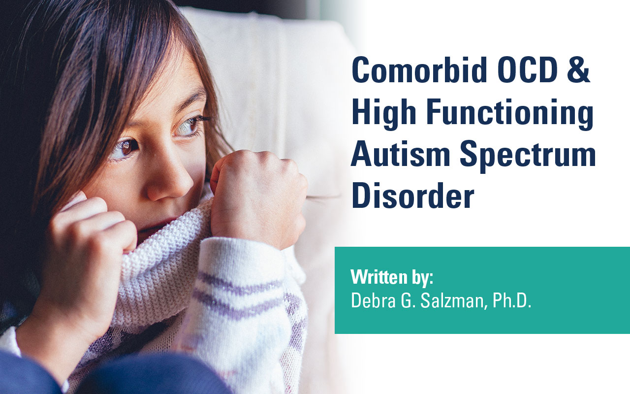 Comorbid OCD and High Functioning Autism Spectrum Disorder